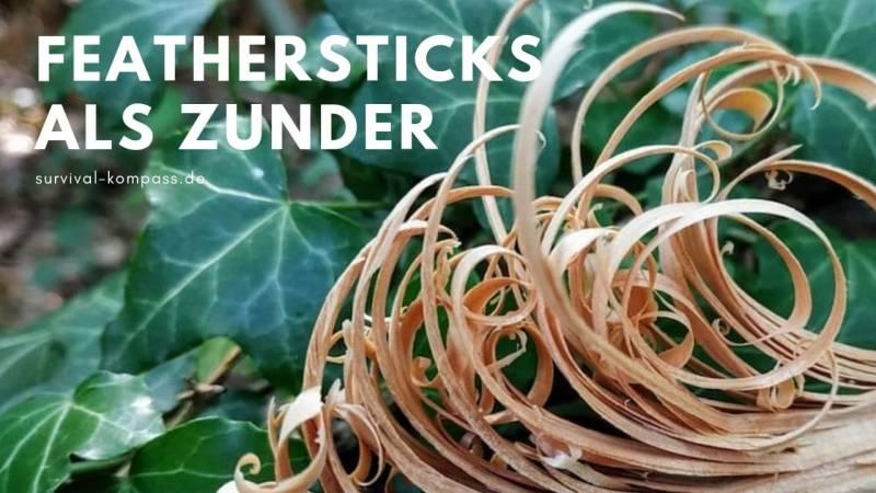 Feathersticks sind, wenn sie ganz fein sind, auch gut als Zunder nutzbar