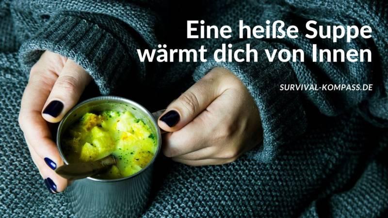 Eine heiße Suppe wärmt dich von Innen