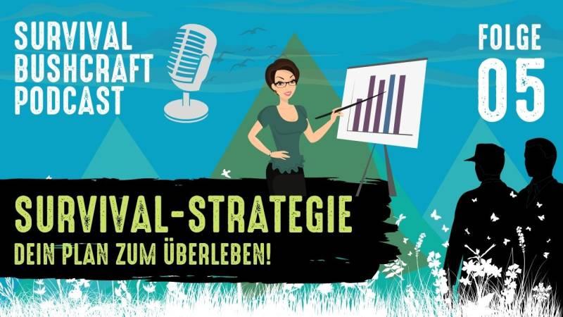 Podcast Folge 5, Survival-Strategie - kenne deinen Plan zum überleben