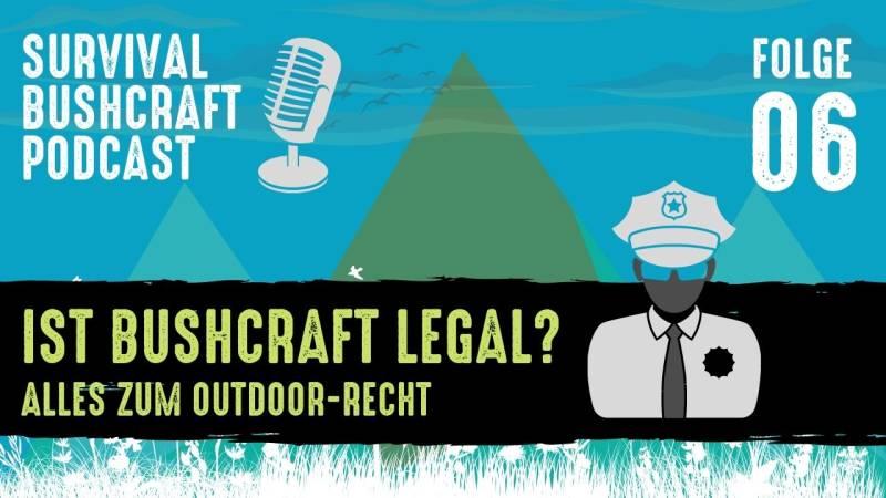 Ist Bushcraft legal? Höre es im Outdoor-Podcast, Folge 6.