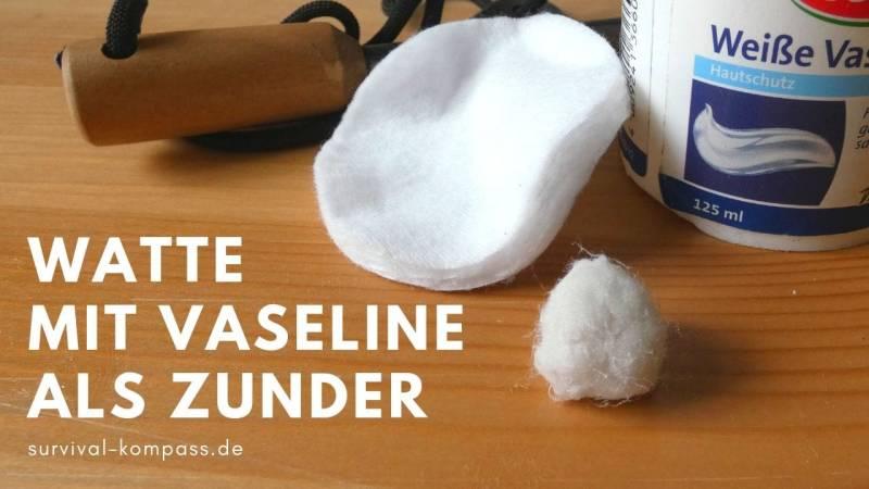 Watte mit Vaseline vermischen - der perfekte Zunder